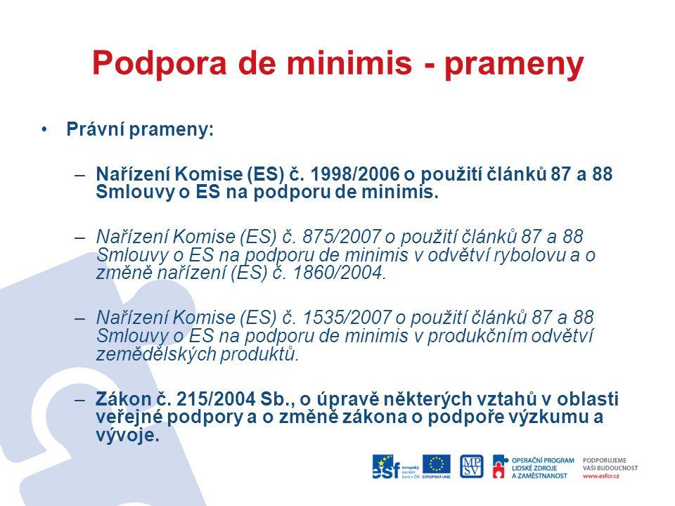 Podpora de minimis - prameny Právní prameny: –Nařízení Komise (ES) č.
