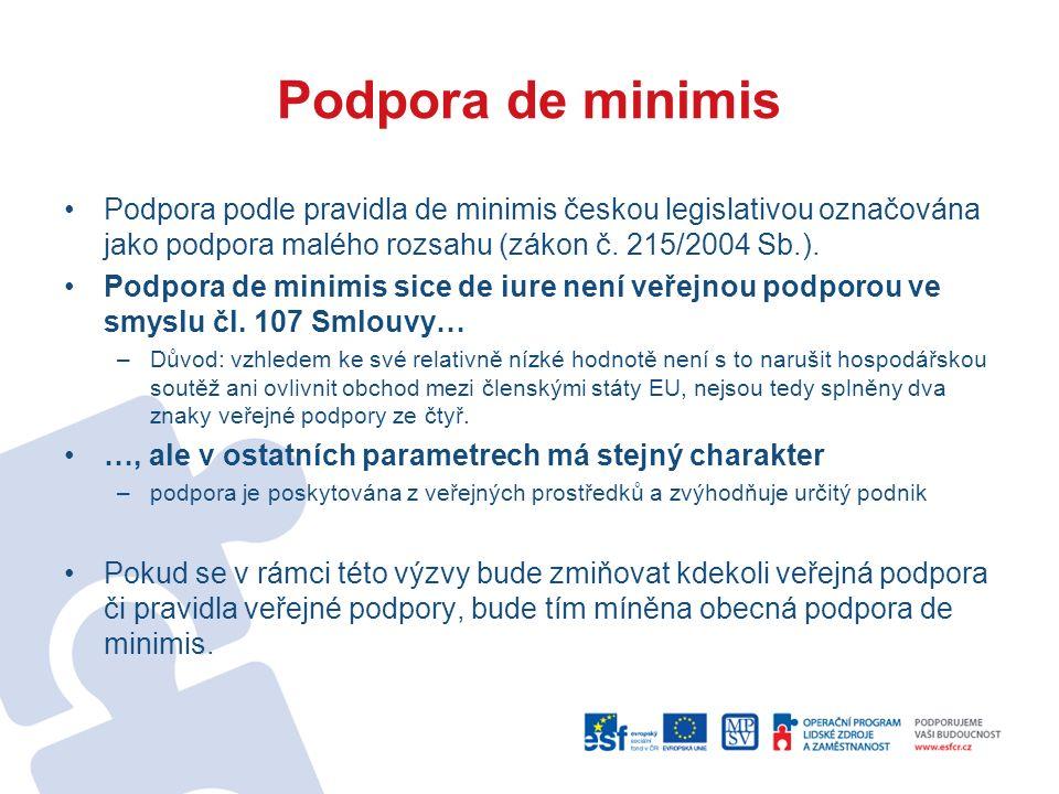 Podpora de minimis Podpora podle pravidla de minimis českou legislativou označována jako podpora malého rozsahu (zákon č.