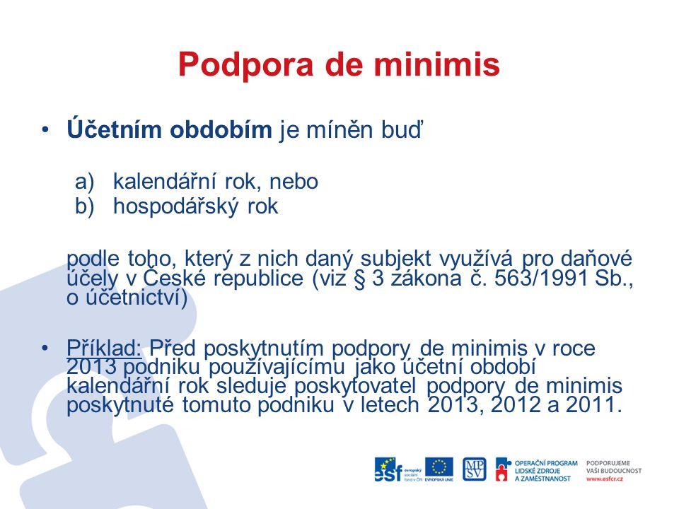 Podpora de minimis Účetním obdobím je míněn buď a)kalendářní rok, nebo b)hospodářský rok podle toho, který z nich daný subjekt využívá pro daňové účely v České republice (viz § 3 zákona č.