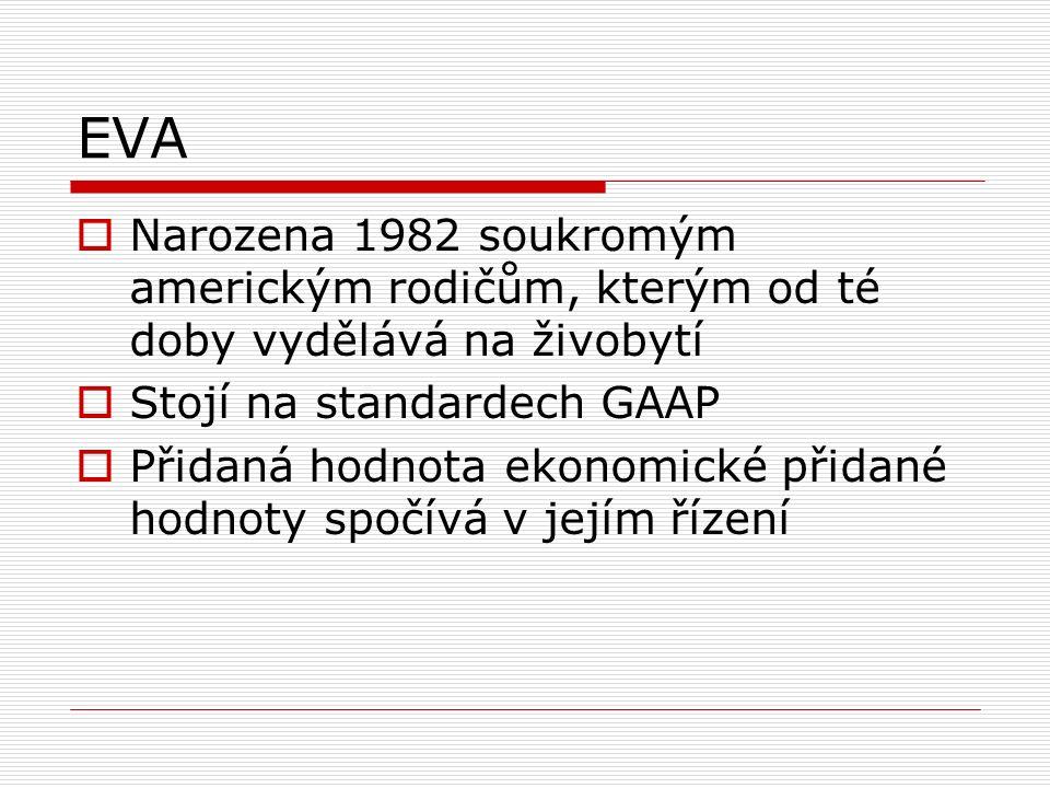 EVA  Narozena 1982 soukromým americkým rodičům, kterým od té doby vydělává na živobytí  Stojí na standardech GAAP  Přidaná hodnota ekonomické přidané hodnoty spočívá v jejím řízení