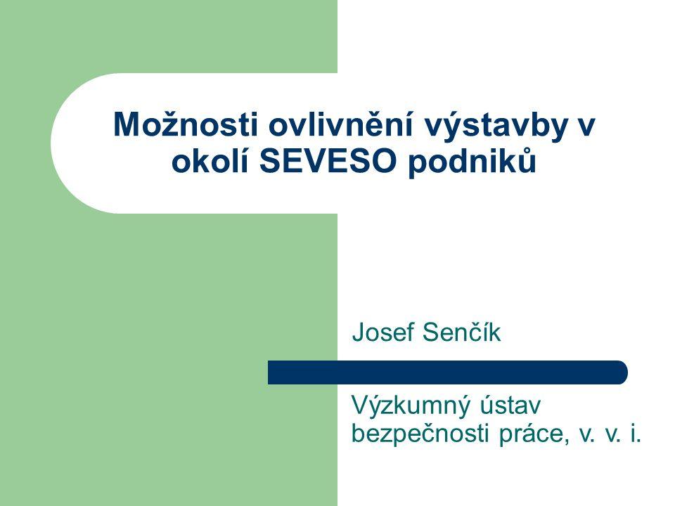 Možnosti ovlivnění výstavby v okolí SEVESO podniků Josef Senčík Výzkumný ústav bezpečnosti práce, v. v. i.