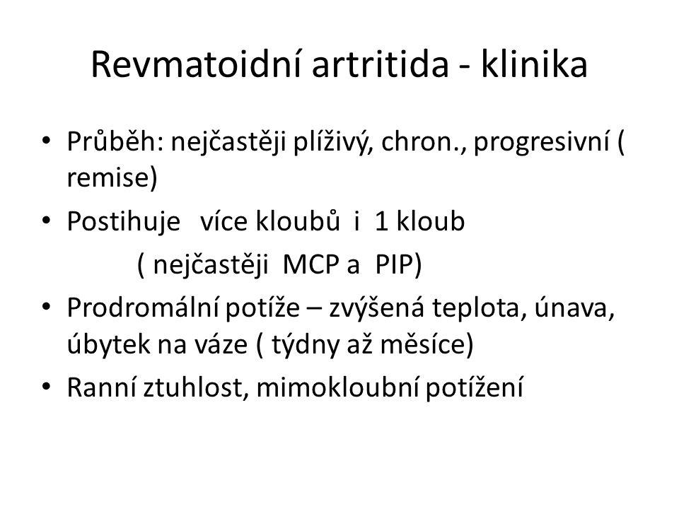 Revmatoidní artritida - klinika Průběh: nejčastěji plíživý, chron., progresivní ( remise) Postihuje více kloubů i 1 kloub ( nejčastěji MCP a PIP) Prod