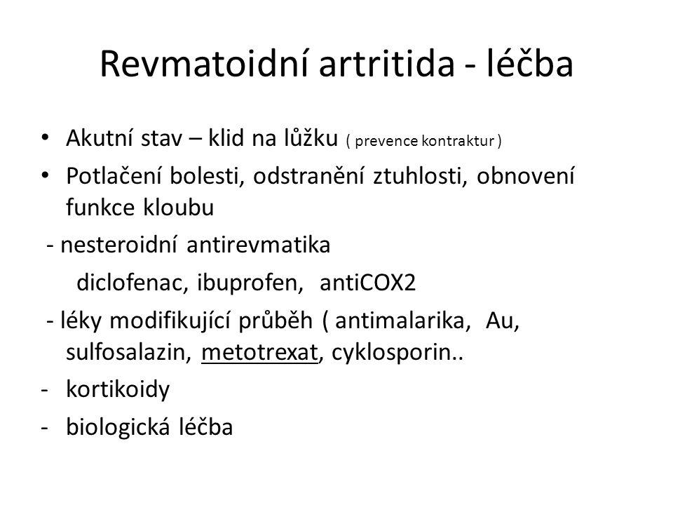 Revmatoidní artritida - léčba Akutní stav – klid na lůžku ( prevence kontraktur ) Potlačení bolesti, odstranění ztuhlosti, obnovení funkce kloubu - ne