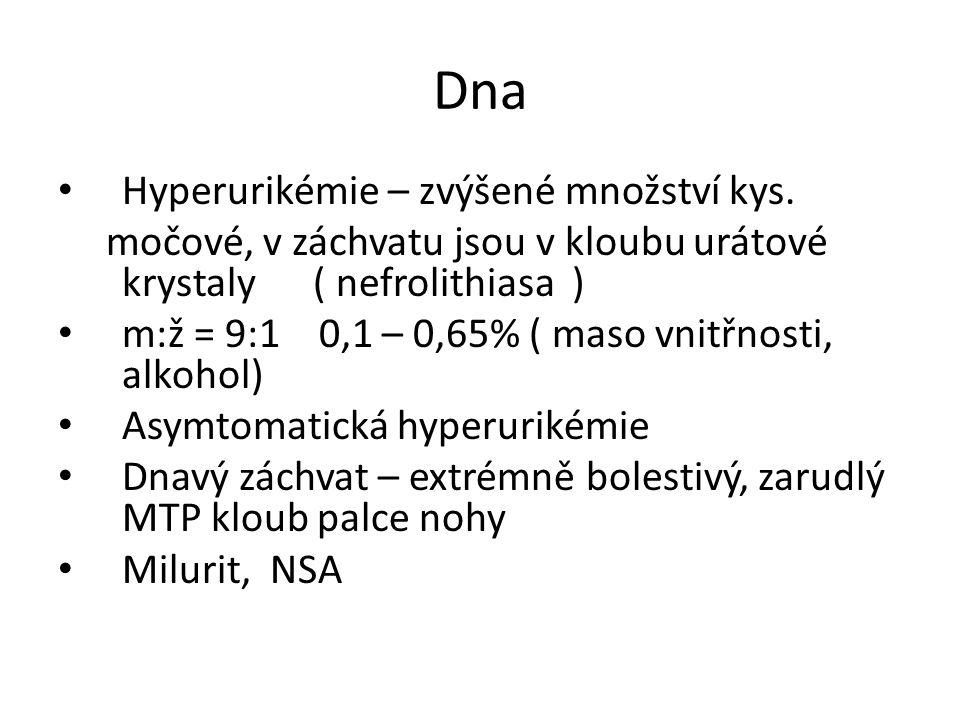 Dna Hyperurikémie – zvýšené množství kys. močové, v záchvatu jsou v kloubu urátové krystaly ( nefrolithiasa ) m:ž = 9:1 0,1 – 0,65% ( maso vnitřnosti,