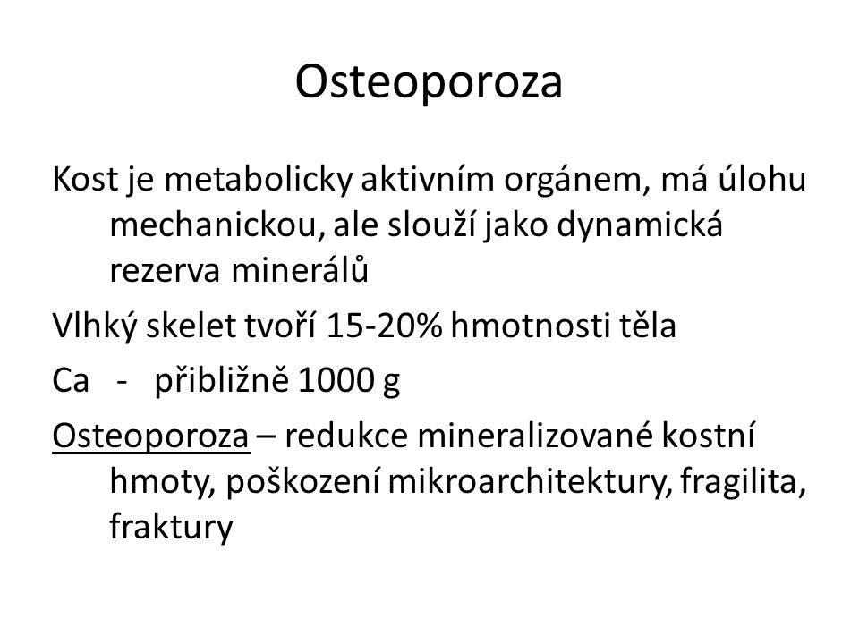 Osteoporoza Kost je metabolicky aktivním orgánem, má úlohu mechanickou, ale slouží jako dynamická rezerva minerálů Vlhký skelet tvoří 15-20% hmotnosti