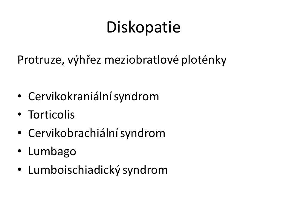 Diskopatie Protruze, výhřez meziobratlové ploténky Cervikokraniální syndrom Torticolis Cervikobrachiální syndrom Lumbago Lumboischiadický syndrom