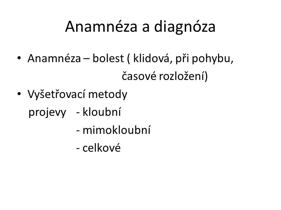 Anamnéza a diagnóza Anamnéza – bolest ( klidová, při pohybu, časové rozložení) Vyšetřovací metody projevy - kloubní - mimokloubní - celkové