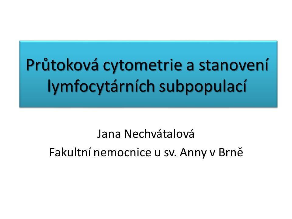 Průtoková cytometrie a stanovení lymfocytárních subpopulací Jana Nechvátalová Fakultní nemocnice u sv. Anny v Brně
