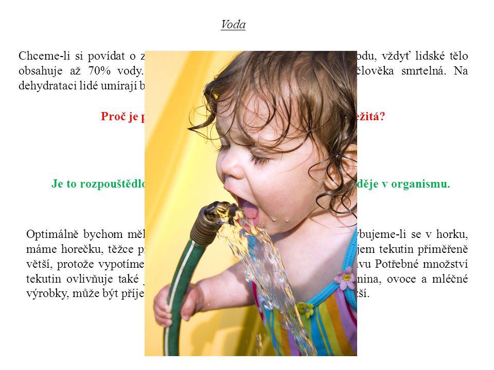 Voda Chceme-li si povídat o zdravé výživě, nesmíme zapomenout na vodu, vždyť lidské tělo obsahuje až 70% vody.