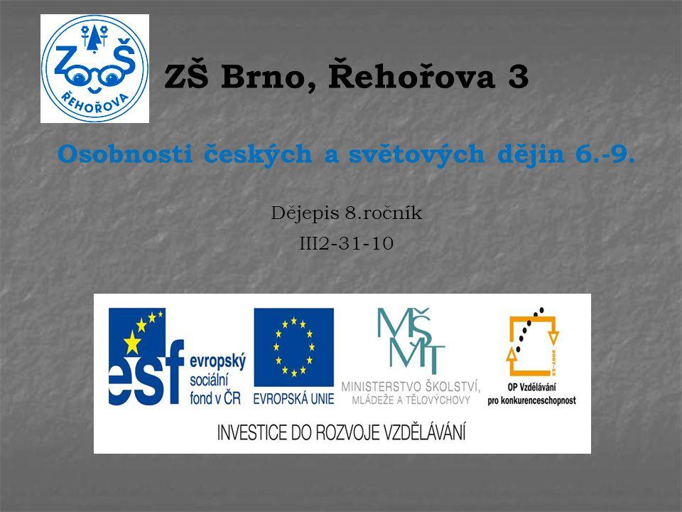ZŠ Brno, Řehořova 3 Osobnosti českých a světových dějin 6.-9. Dějepis 8.ročník III2-31-10