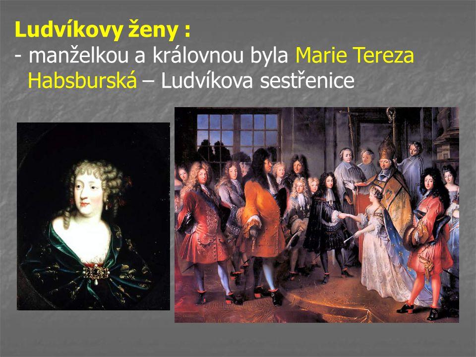 Ludvíkovy ženy : - manželkou a královnou byla Marie Tereza Habsburská – Ludvíkova sestřenice