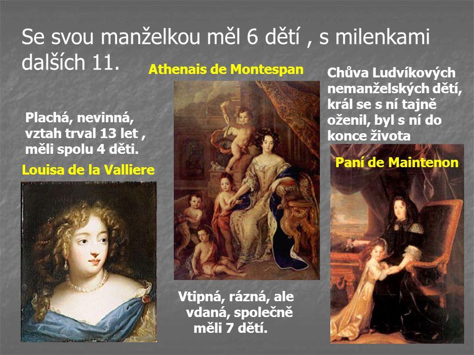 Se svou manželkou měl 6 dětí, s milenkami dalších 11. Louisa de la Valliere Athenais de Montespan Paní de Maintenon Chůva Ludvíkových nemanželských dě
