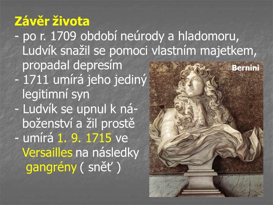 Závěr života - po r. 1709 období neúrody a hladomoru, Ludvík snažil se pomoci vlastním majetkem, propadal depresím - 1711 umírá jeho jediný legitimní