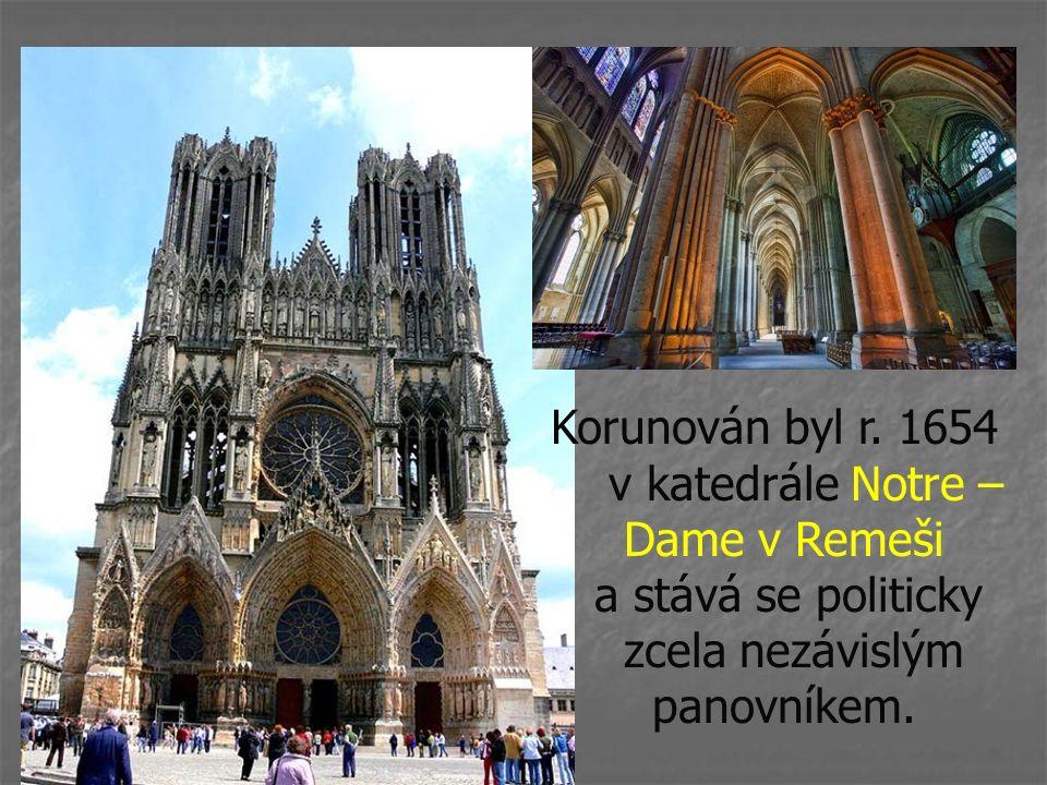 Korunován byl r. 1654 v katedrále Notre – Dame v Remeši a stává se politicky zcela nezávislým panovníkem.