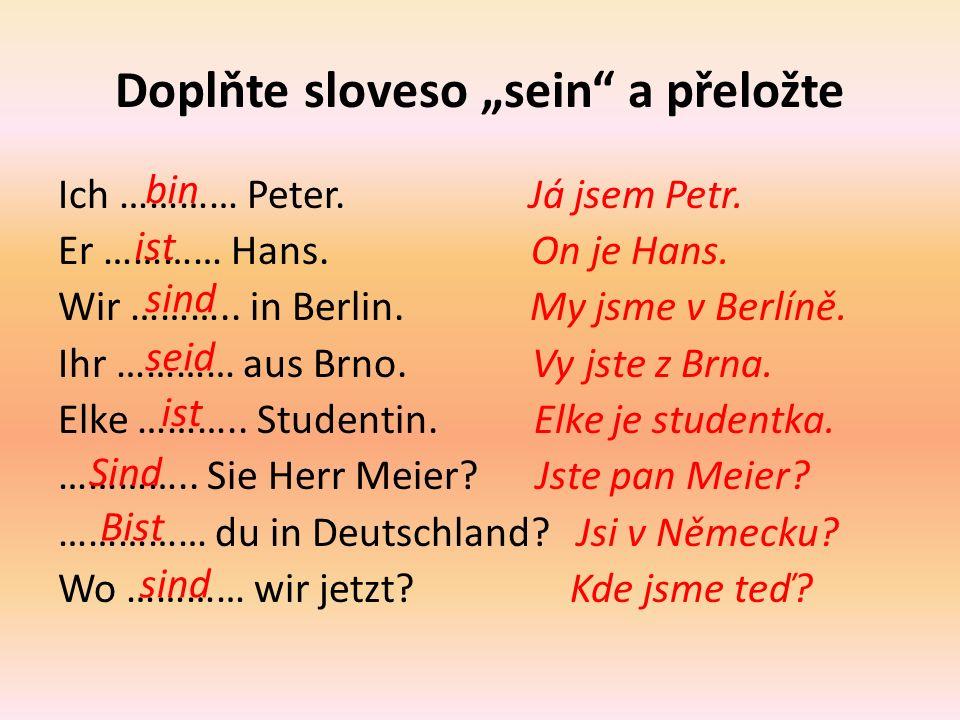 """Doplňte sloveso """"sein a přeložte Ich ………… Peter. Já jsem Petr."""