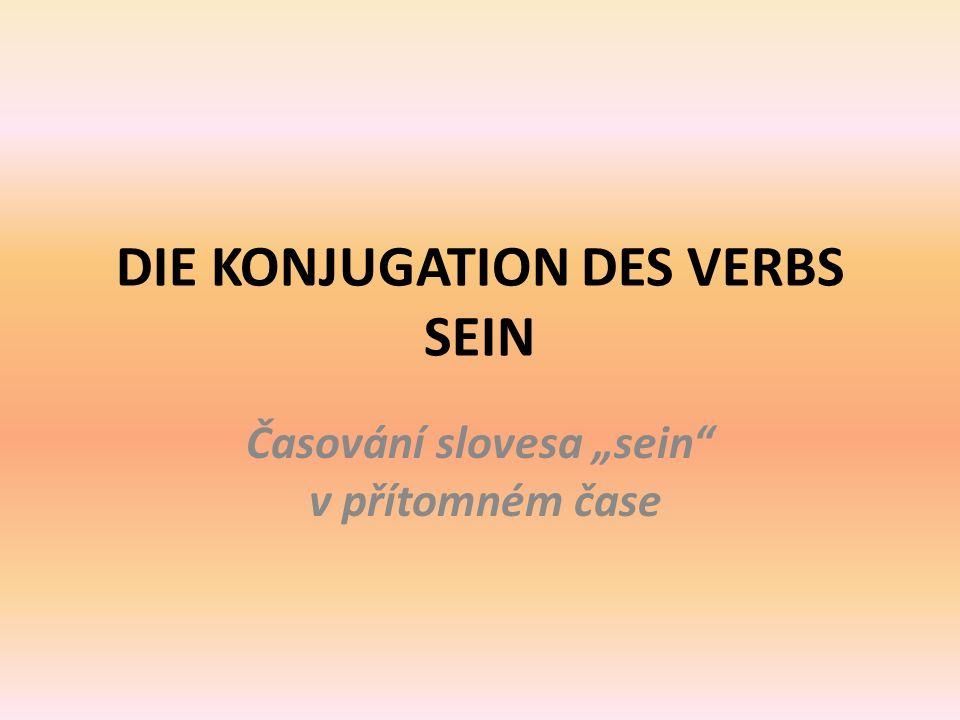 """DIE KONJUGATION DES VERBS SEIN Časování slovesa """"sein v přítomném čase"""