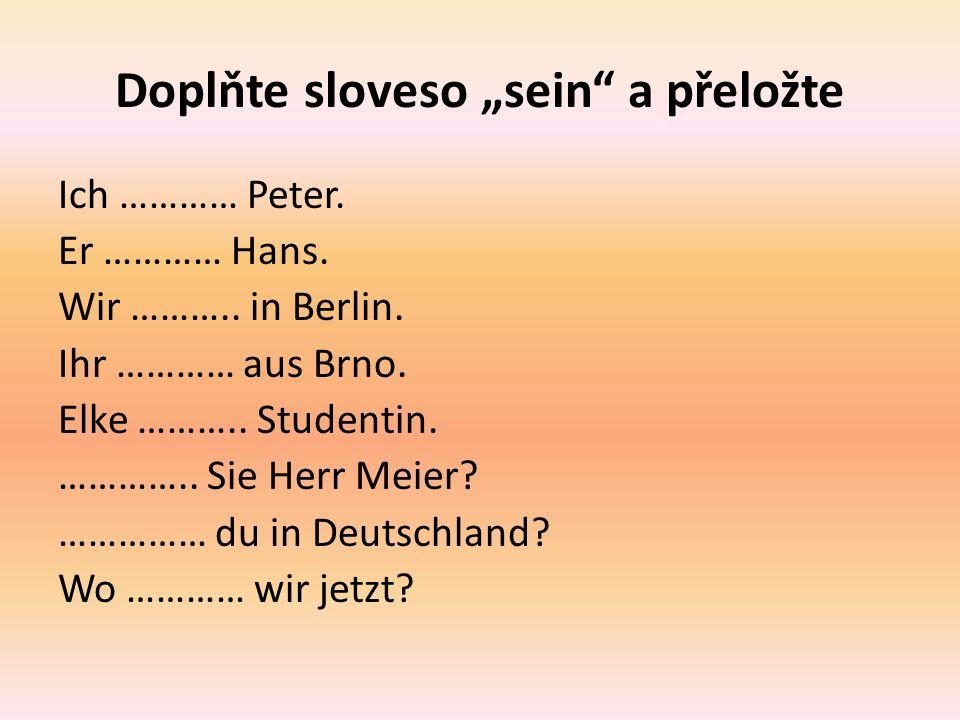 """Doplňte sloveso """"sein a přeložte Ich ………… Peter. Er ………… Hans."""