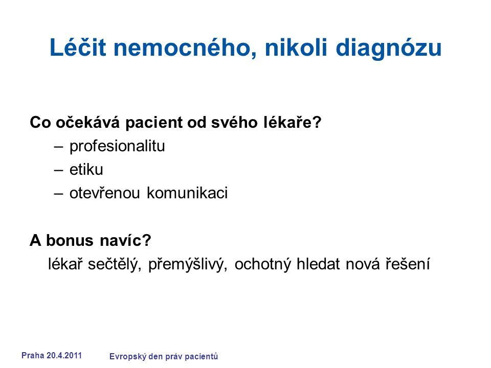 Praha 20.4.2011 Evropský den práv pacientů Léčit nemocného, nikoli diagnózu Co očekává pacient od svého lékaře.