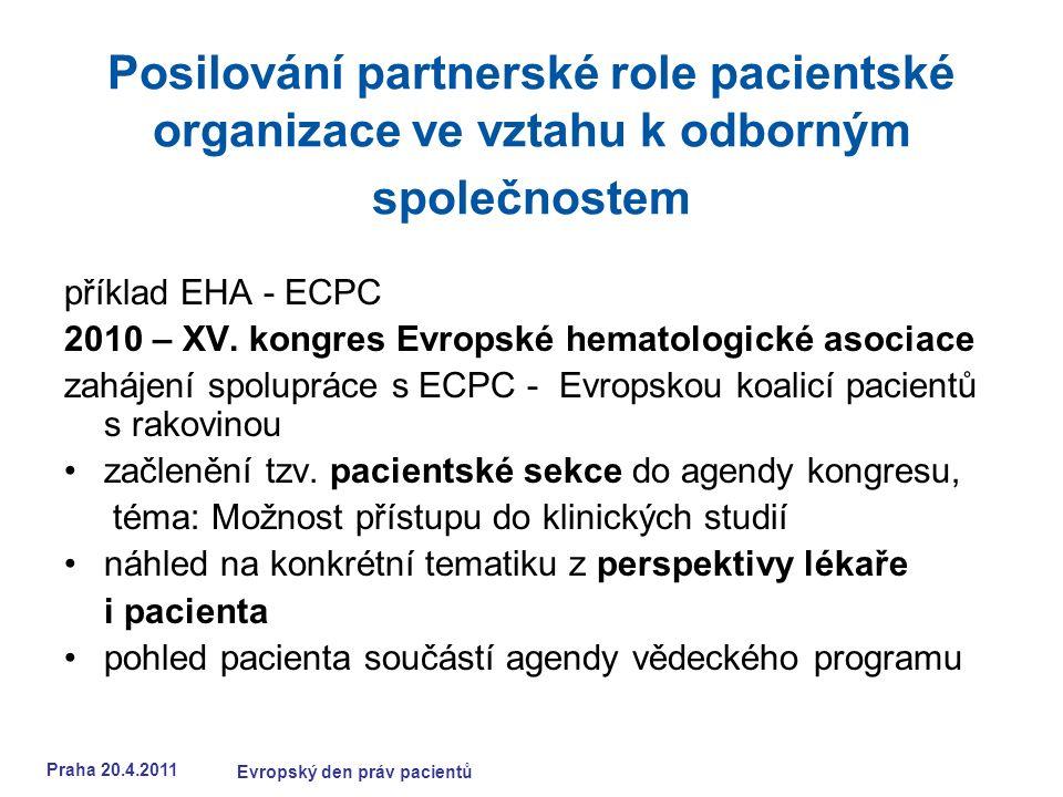 Praha 20.4.2011 Evropský den práv pacientů Posilování partnerské role pacientské organizace ve vztahu k odborným společnostem příklad EHA - ECPC 2010 – XV.