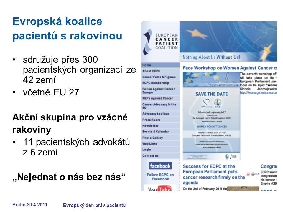 """Praha 20.4.2011 Evropský den práv pacientů Evropská koalice pacientů s rakovinou sdružuje přes 300 pacientských organizací ze 42 zemí včetně EU 27 Akční skupina pro vzácné rakoviny 11 pacientských advokátů z 6 zemí """"Nejednat o nás bez nás"""