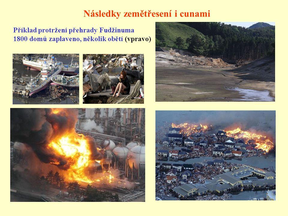 Příklad protržení přehrady Fudžinuma 1800 domů zaplaveno, několik obětí (vpravo) Následky zemětřesení i cunami