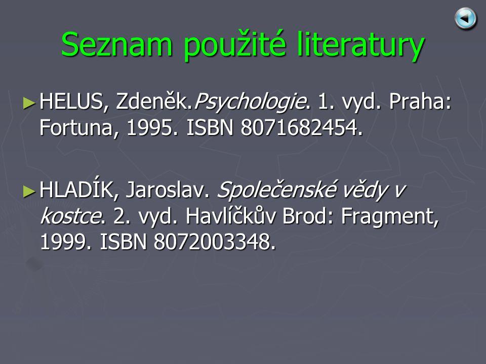 Seznam použité literatury ► HELUS, Zdeněk.Psychologie.