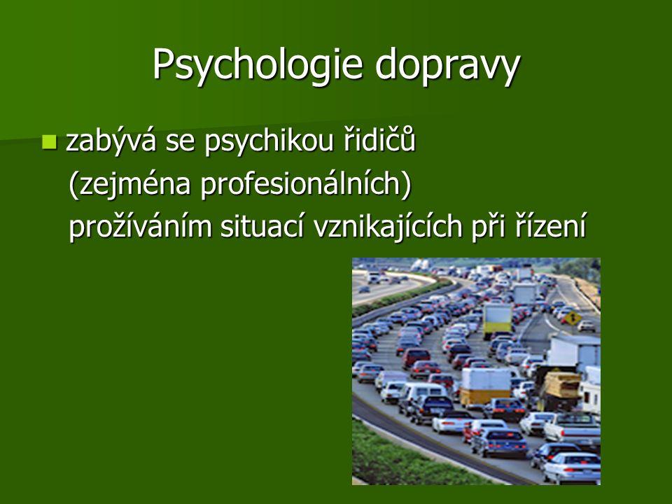 Psychologie dopravy zabývá se psychikou řidičů zabývá se psychikou řidičů (zejména profesionálních) (zejména profesionálních) prožíváním situací vznikajících při řízení prožíváním situací vznikajících při řízení