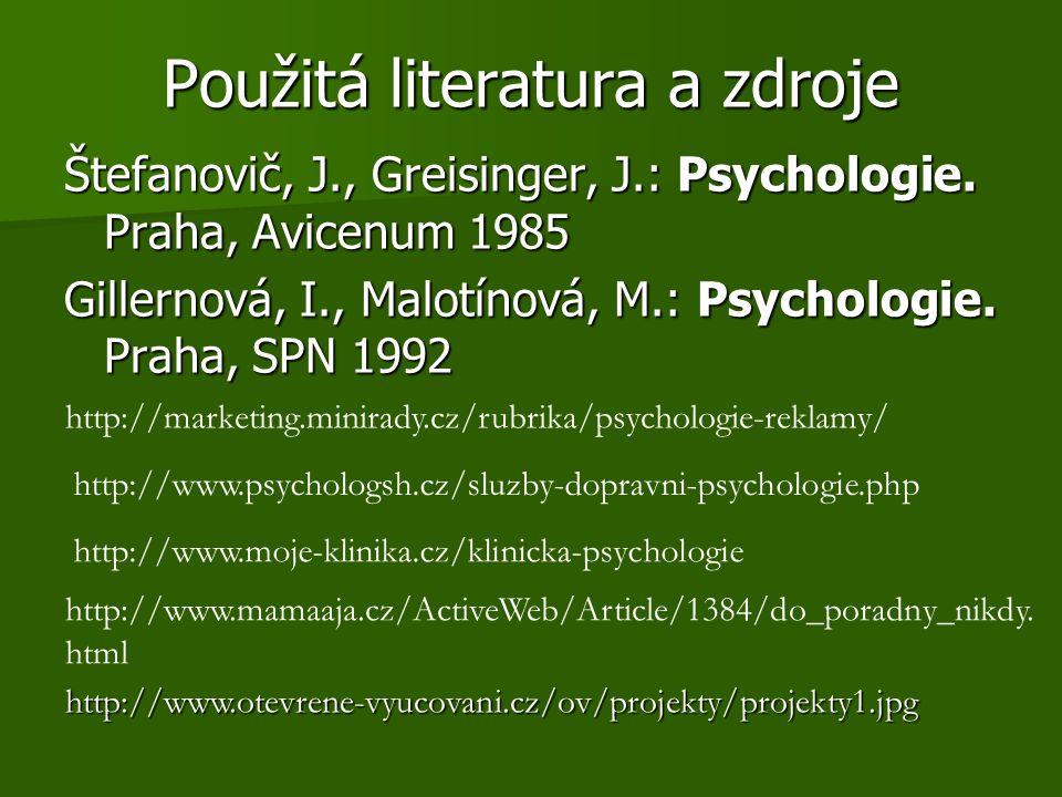 Použitá literatura a zdroje Štefanovič, J., Greisinger, J.: Psychologie.