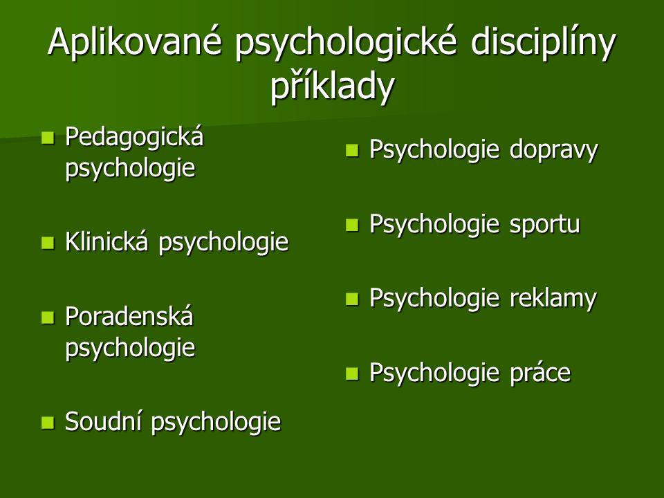Aplikované psychologické disciplíny příklady Pedagogická psychologie Pedagogická psychologie Klinická psychologie Klinická psychologie Poradenská psychologie Poradenská psychologie Soudní psychologie Soudní psychologie Psychologie dopravy Psychologie dopravy Psychologie sportu Psychologie sportu Psychologie reklamy Psychologie reklamy Psychologie práce Psychologie práce