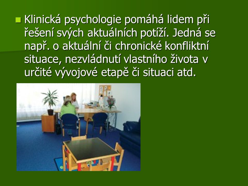 Klinická psychologie pomáhá lidem při řešení svých aktuálních potíží.