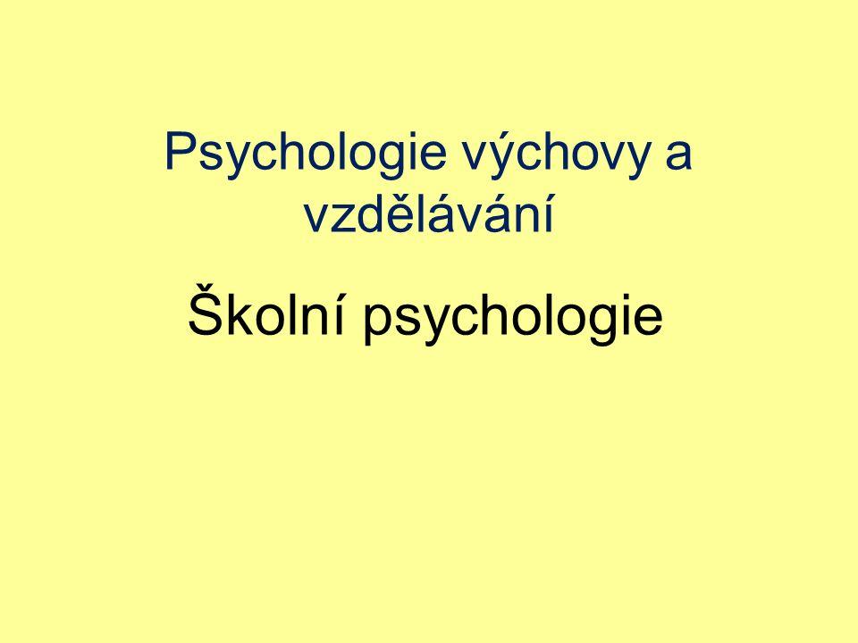 Psychologie výchovy a vzdělávání Školní psychologie