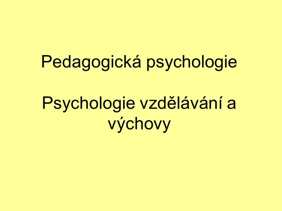 Pedagogická psychologie Psychologie vzdělávání a výchovy