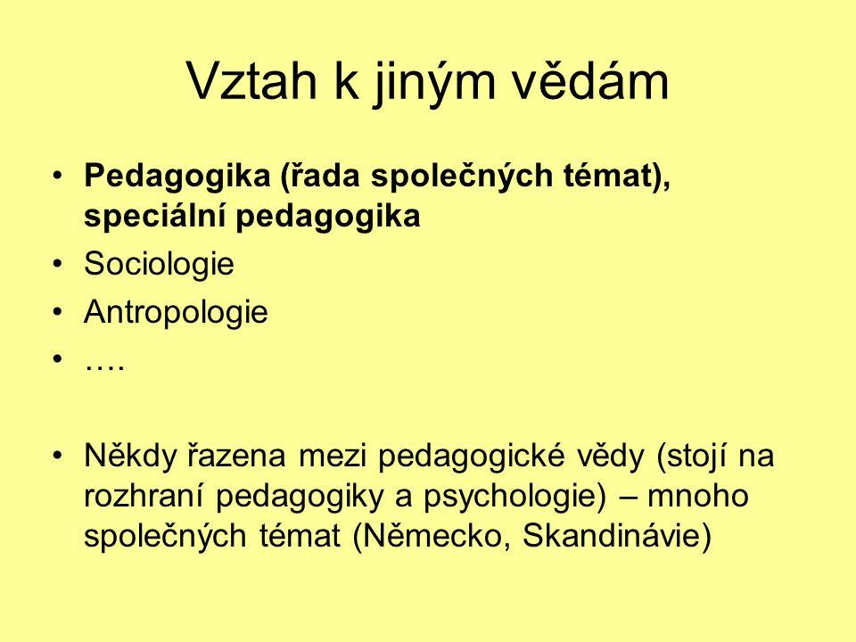 Vztah k jiným vědám Pedagogika (řada společných témat), speciální pedagogika Sociologie Antropologie ….