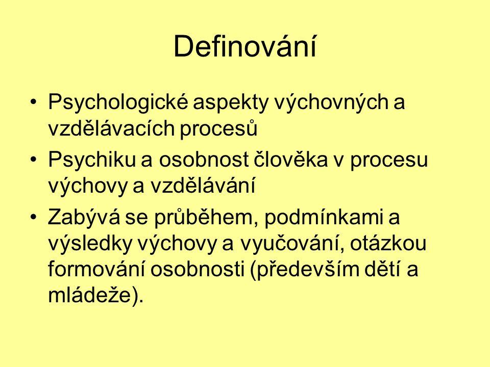 Definování Psychologické aspekty výchovných a vzdělávacích procesů Psychiku a osobnost člověka v procesu výchovy a vzdělávání Zabývá se průběhem, podmínkami a výsledky výchovy a vyučování, otázkou formování osobnosti (především dětí a mládeže).