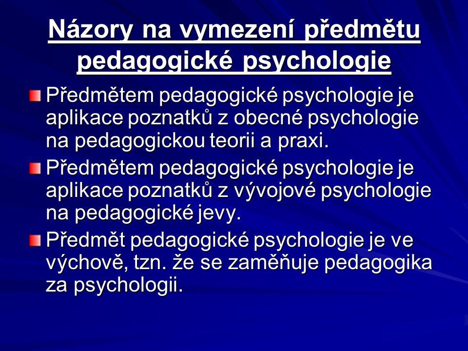 Názory na vymezení předmětu pedagogické psychologie Předmětem pedagogické psychologie je aplikace poznatků z obecné psychologie na pedagogickou teorii a praxi.