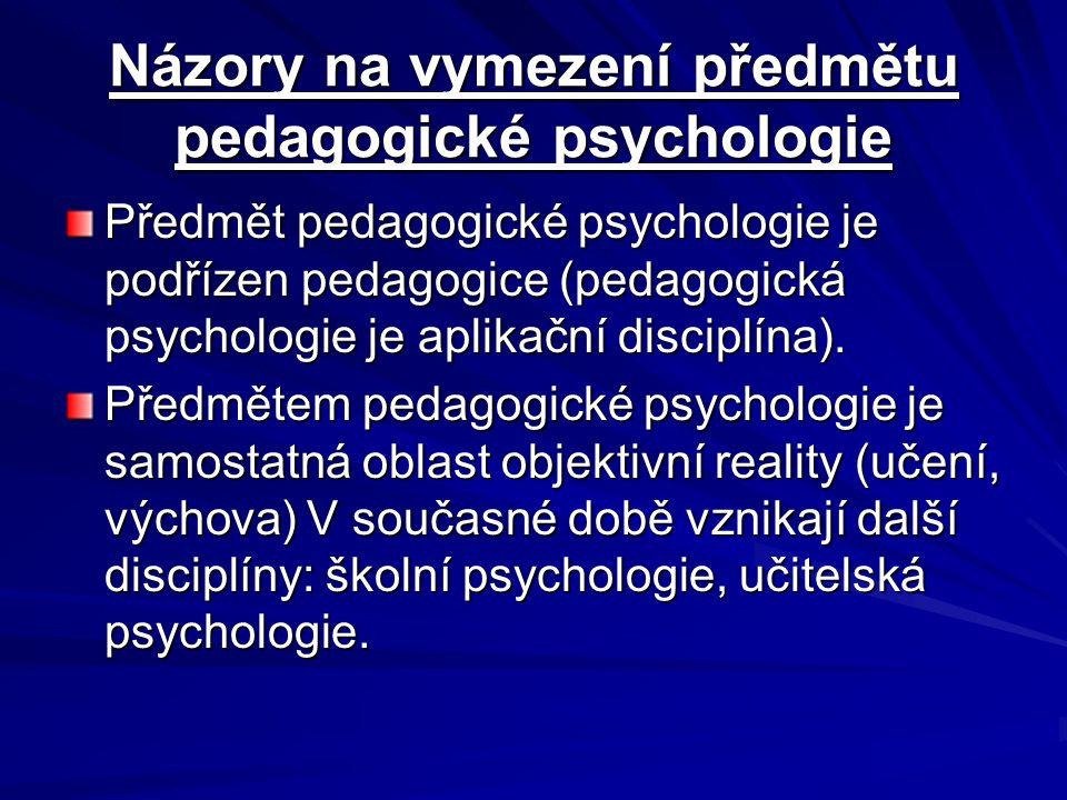Názory na vymezení předmětu pedagogické psychologie Předmět pedagogické psychologie je podřízen pedagogice (pedagogická psychologie je aplikační disci