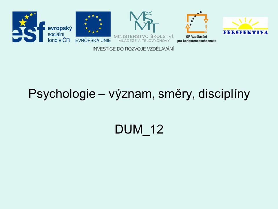Psychologie – význam, směry, disciplíny DUM_12
