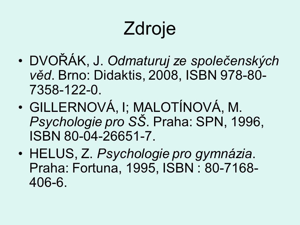Zdroje DVOŘÁK, J. Odmaturuj ze společenských věd. Brno: Didaktis, 2008, ISBN 978-80- 7358-122-0. GILLERNOVÁ, I; MALOTÍNOVÁ, M. Psychologie pro SŠ. Pra
