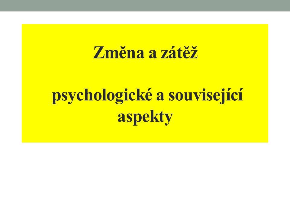 Změna a zátěž psychologické a související aspekty