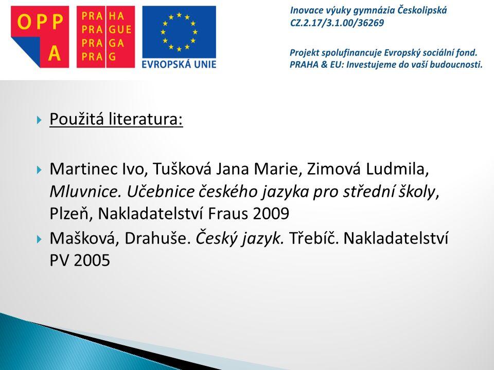  Použitá literatura:  Martinec Ivo, Tušková Jana Marie, Zimová Ludmila, Mluvnice.