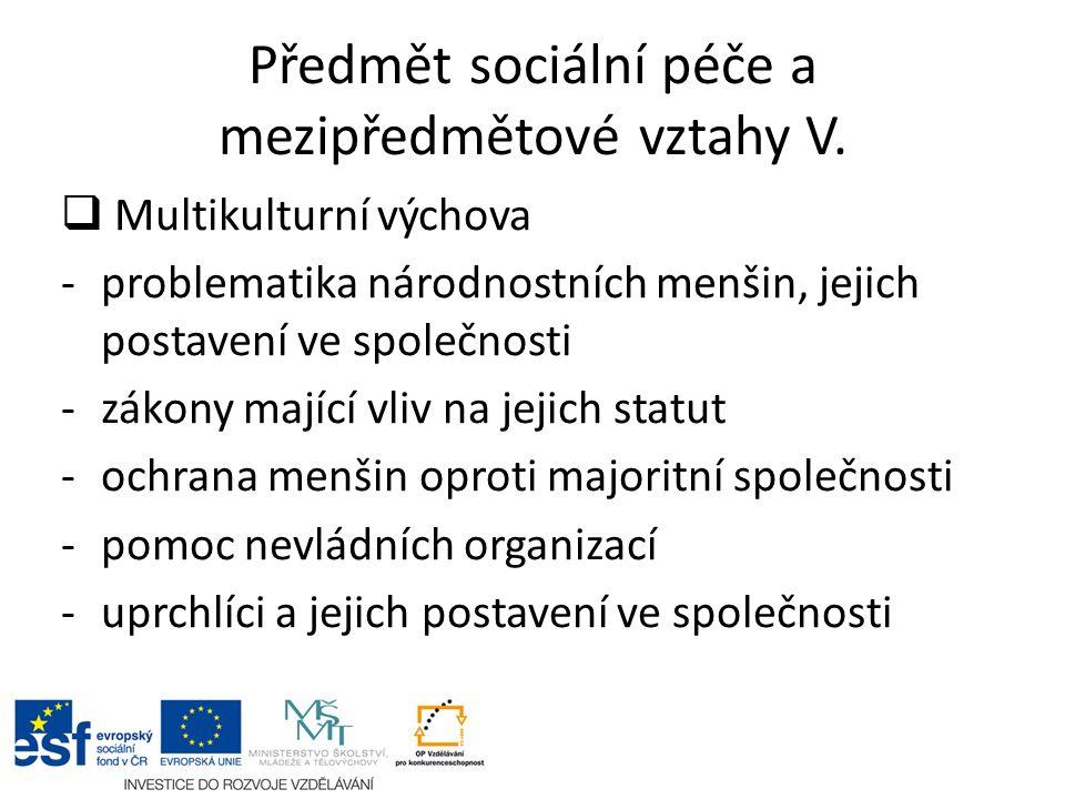 Předmět sociální péče a mezipředmětové vztahy V.  Multikulturní výchova -problematika národnostních menšin, jejich postavení ve společnosti -zákony m