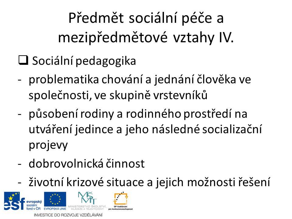 Předmět sociální péče a mezipředmětové vztahy IV.  Sociální pedagogika -problematika chování a jednání člověka ve společnosti, ve skupině vrstevníků