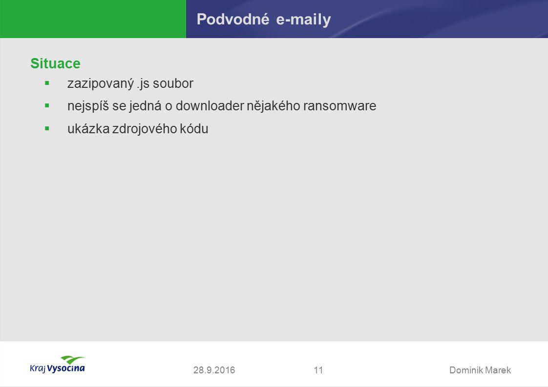 Dominik Marek1128.9.2016 Podvodné e-maily Situace  zazipovaný.js soubor  nejspíš se jedná o downloader nějakého ransomware  ukázka zdrojového kódu