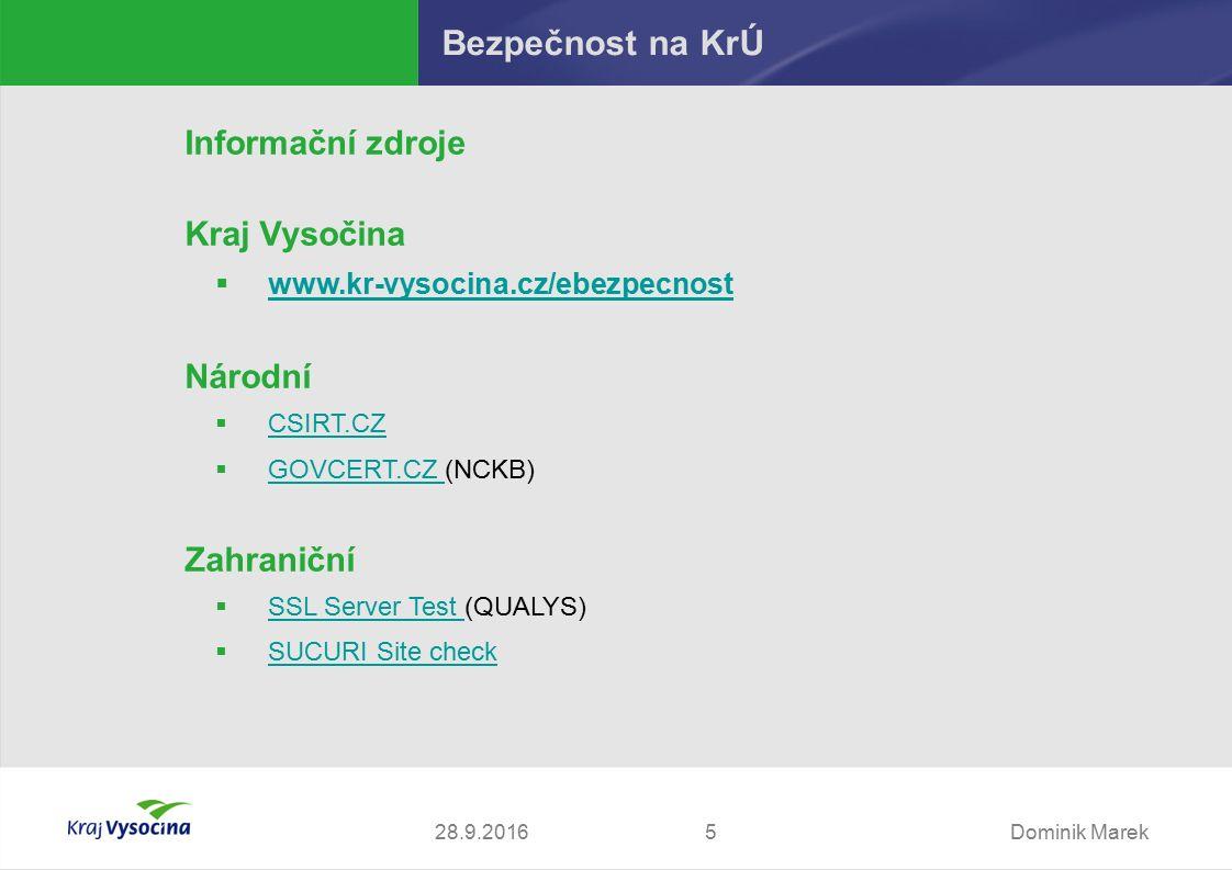 Dominik Marek528.9.2016 Bezpečnost na KrÚ Informační zdroje Kraj Vysočina  www.kr-vysocina.cz/ebezpecnost www.kr-vysocina.cz/ebezpecnost Národní  CSIRT.CZ CSIRT.CZ  GOVCERT.CZ (NCKB) GOVCERT.CZ Zahraniční  SSL Server Test (QUALYS) SSL Server Test  SUCURI Site check SUCURI Site check