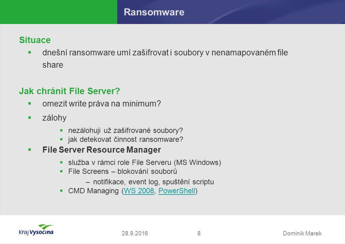 Dominik Marek828.9.2016 Ransomware Situace  dnešní ransomware umí zašifrovat i soubory v nenamapovaném file share Jak chránit File Server.