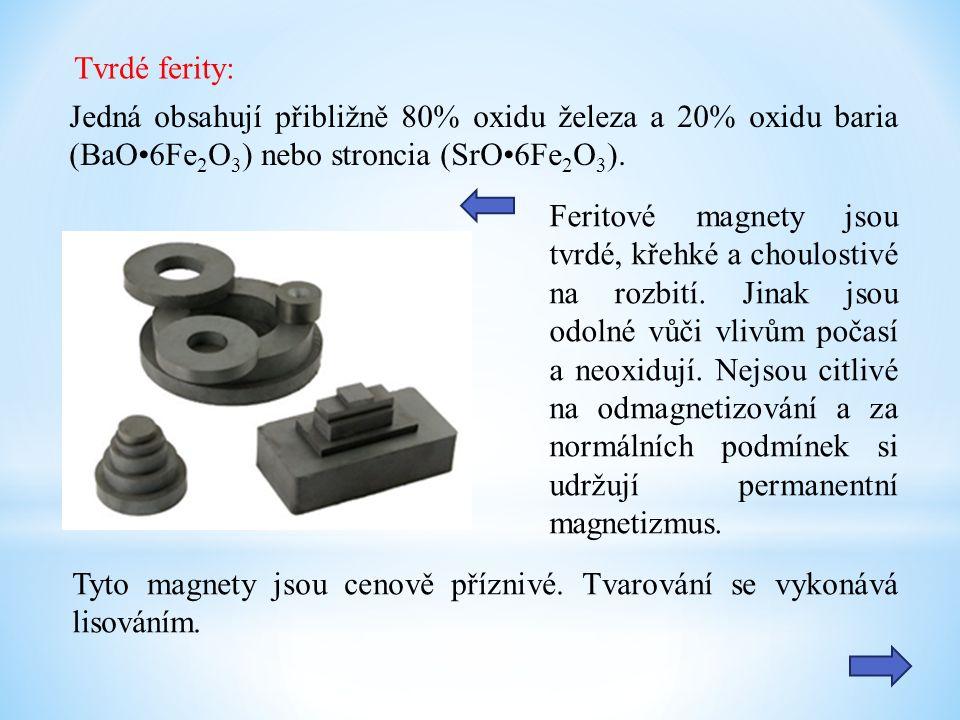 Tvrdé ferity: Jedná obsahují přibližně 80% oxidu železa a 20% oxidu baria (BaO6Fe 2 O 3 ) nebo stroncia (SrO6Fe 2 O 3 ). Tyto magnety jsou cenově příz