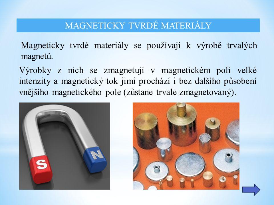 Magneticky tvrdé materiály se používají k výrobě trvalých magnetů. Výrobky z nich se zmagnetují v magnetickém poli velké intenzity a magnetický tok ji