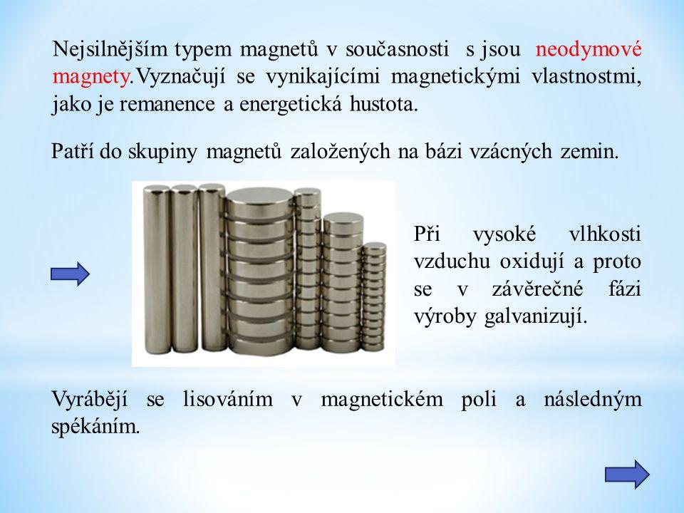 Nejsilnějším typem magnetů v současnosti s jsou neodymové magnety.Vyznačují se vynikajícími magnetickými vlastnostmi, jako je remanence a energetická