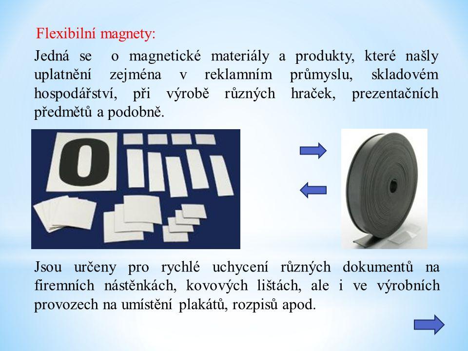 Flexibilní magnety: Jedná se o magnetické materiály a produkty, které našly uplatnění zejména v reklamním průmyslu, skladovém hospodářství, při výrobě
