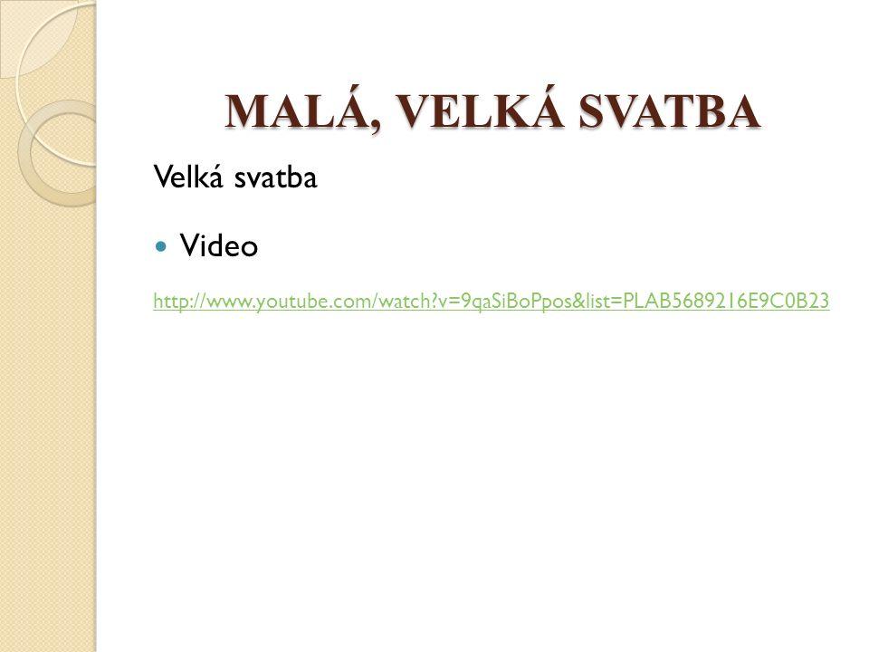 MALÁ, VELKÁ SVATBA Velká svatba Video http://www.youtube.com/watch?v=9qaSiBoPpos&list=PLAB5689216E9C0B23